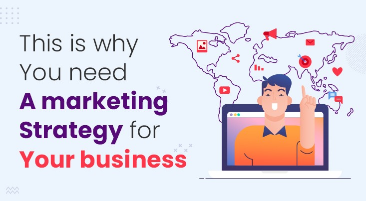 This Is Why You Need a Marketing Strategy for Your Business